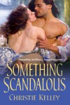 Something Scandalous by Christie Kelley