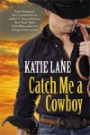 Catch Me a Cowboy by Katie Lane