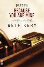 Because You Are Mine: Part VII by Beth Kery