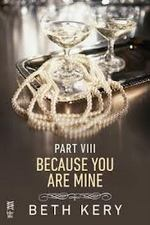 Because You Are Mine: Part VIII by Beth Kery