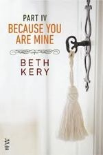 Because You Are Mine: Part IV by Beth Kery