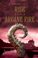 Rise of the Arcane Fire by Kristin Bailey