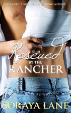 Rescued by the Rancher by Soraya Lane