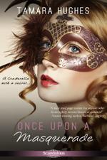 Once Upon a Masquerade by Tamara Hughes