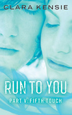 Run to You - Part Five: Fifth Touch by Clara Kensie