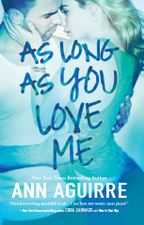As Long As You Love Me by Ann Aguirre