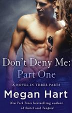Don't Deny Me: Part One by Megan Hart