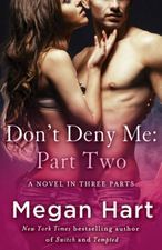 Don't Deny Me: Part Two by Megan Hart