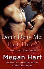 Don't Deny Me: Part Three by Megan Hart