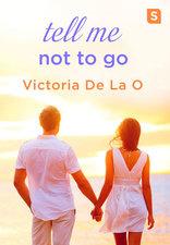 Tell Me Not to Go by Victoria De La O