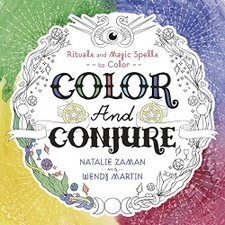 Color and Conjure: Rituals & Magic Spells to Color by Natalie Zaman and Wendy Martin