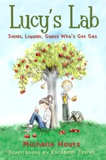 Lucy's Lab: Solids, Liquids, Guess Who's Got Gas by Michelle Houts (Author), Elizabeth Zechel (Illustrator)