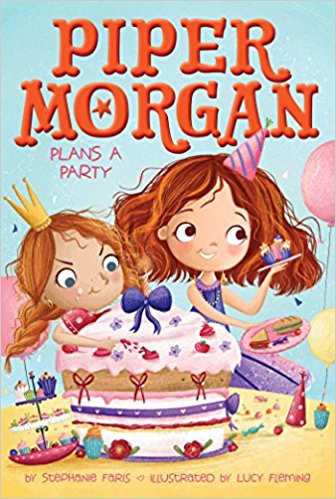 Piper Morgan Plans a Party by Stephanie Faris, Illustrated by Lucy Fleming