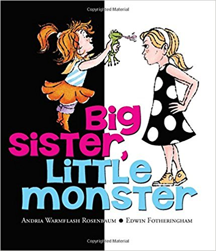 Big Sister, Little Monster by Andria Warmflash Rosenbaum and Edwin Fotheringham (Illustrator)